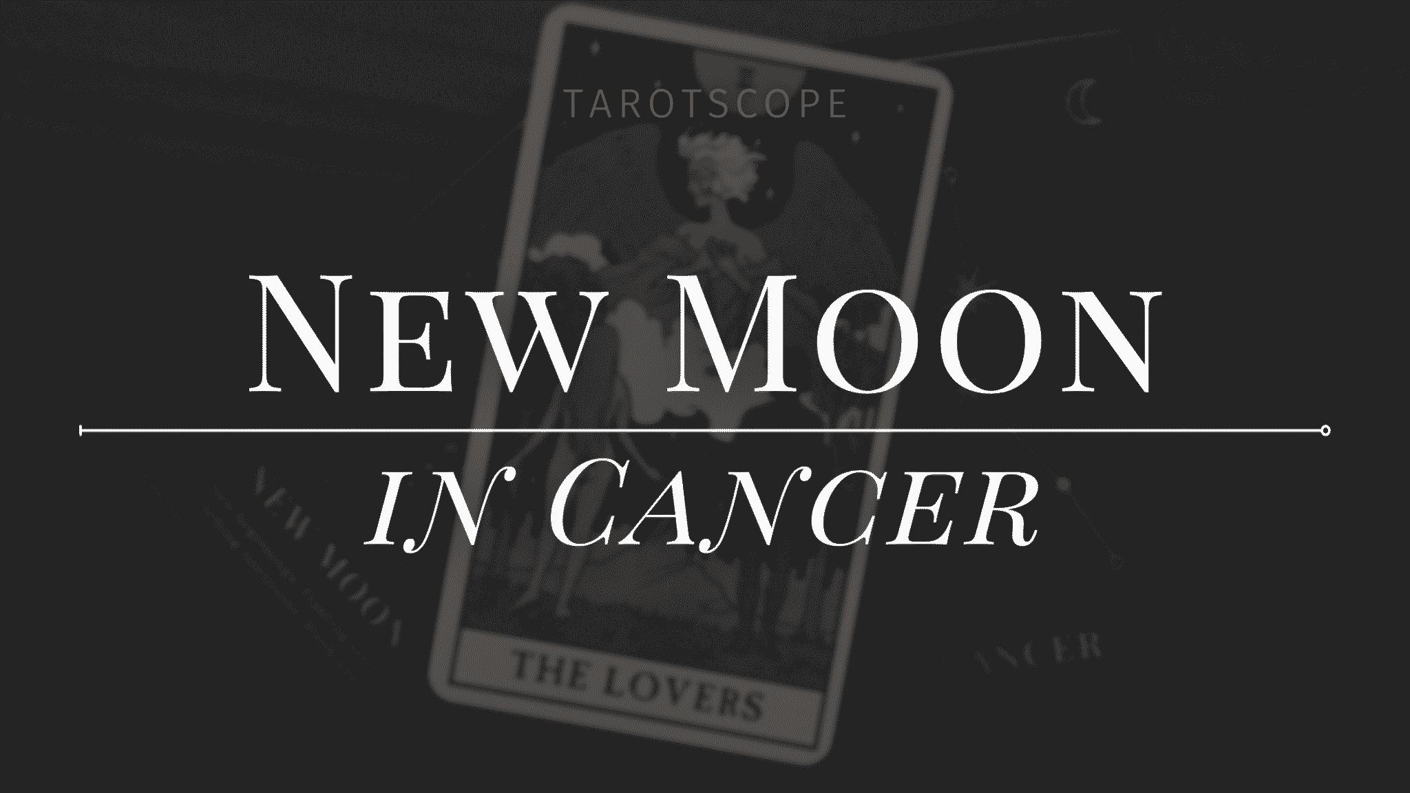 New Moon in Cancer Tarotscope